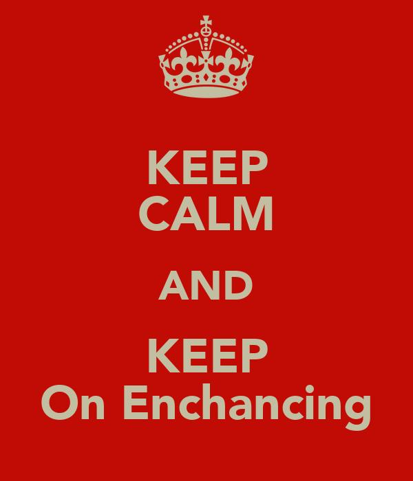KEEP CALM AND KEEP On Enchancing