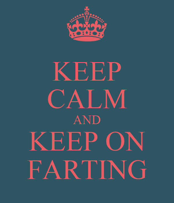 KEEP CALM AND KEEP ON FARTING