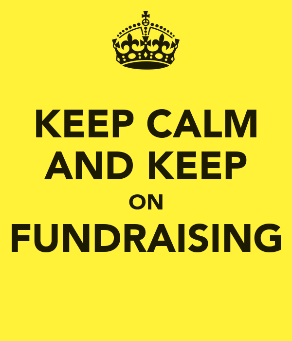 KEEP CALM AND KEEP ON FUNDRAISING