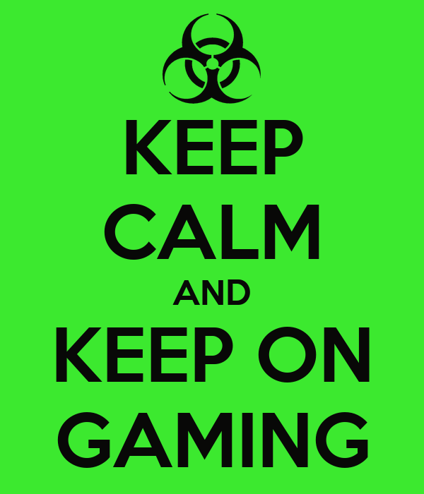 KEEP CALM AND KEEP ON GAMING