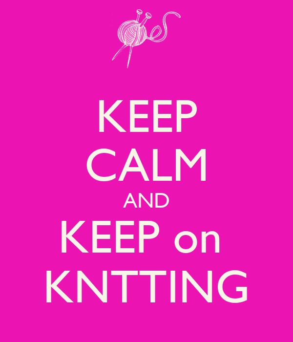 KEEP CALM AND KEEP on  KNTTING