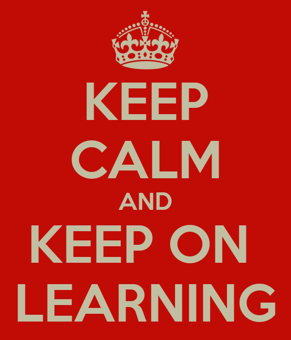KEEP CALM AND KEEP ON  LEARNING