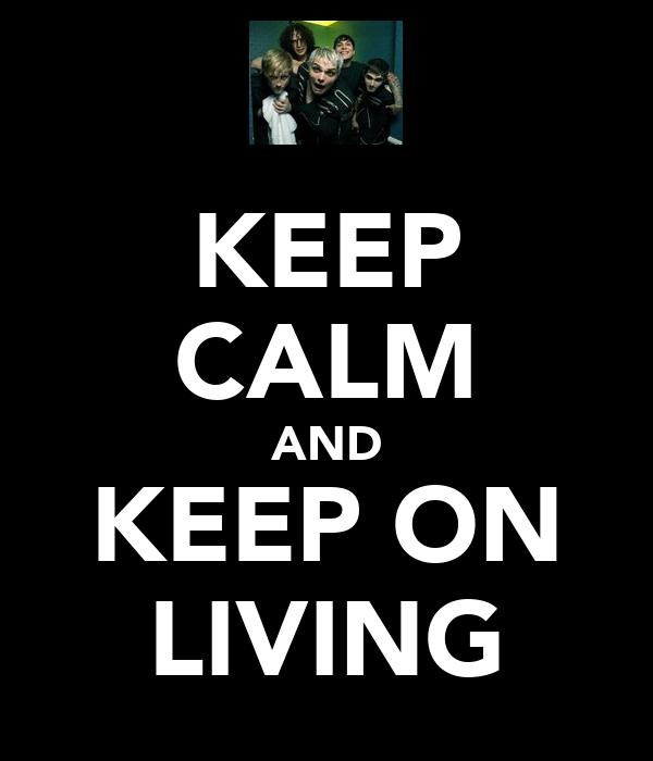 KEEP CALM AND KEEP ON LIVING