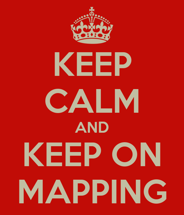 KEEP CALM AND KEEP ON MAPPING