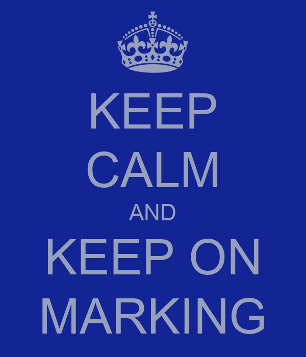 KEEP CALM AND KEEP ON MARKING