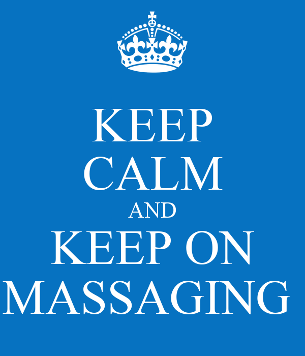 KEEP CALM AND KEEP ON MASSAGING