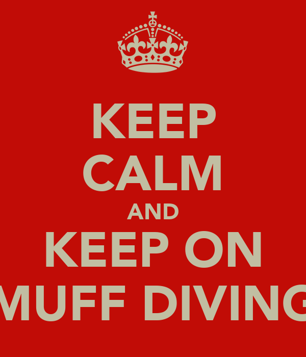 KEEP CALM AND KEEP ON MUFF DIVING