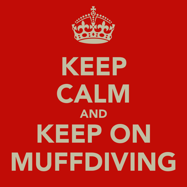 KEEP CALM AND KEEP ON MUFFDIVING