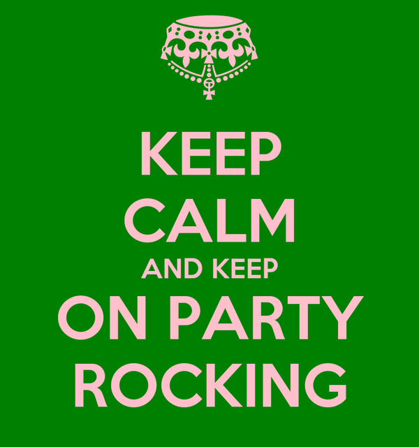 KEEP CALM AND KEEP ON PARTY ROCKING