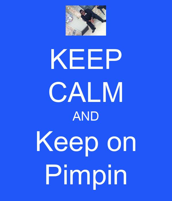 KEEP CALM AND Keep on Pimpin