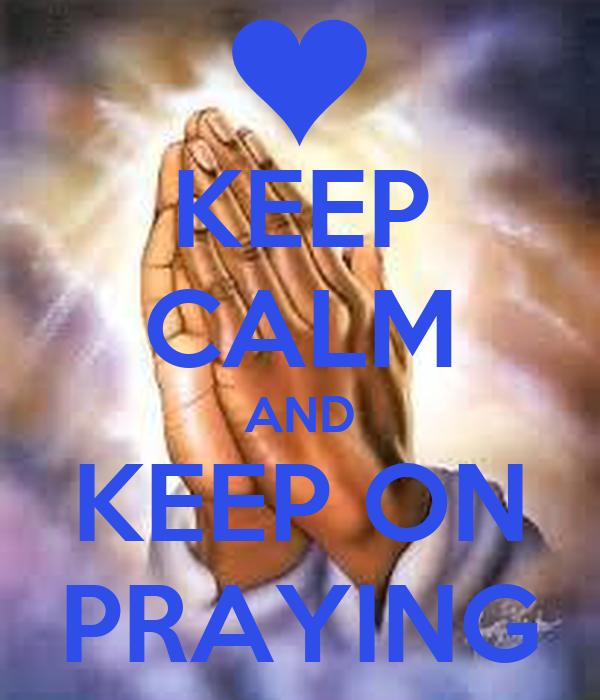 KEEP CALM AND KEEP ON PRAYING