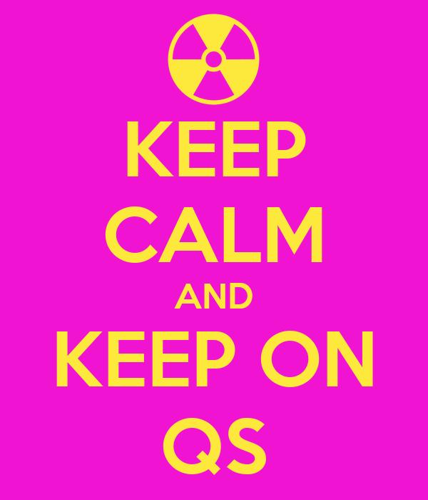 KEEP CALM AND KEEP ON QS