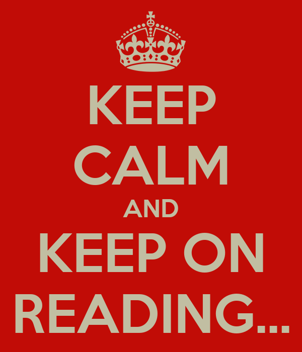 KEEP CALM AND KEEP ON READING...