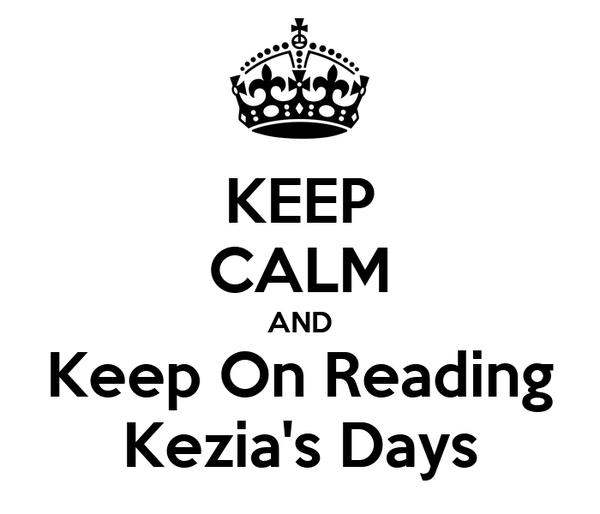 KEEP CALM AND Keep On Reading Kezia's Days