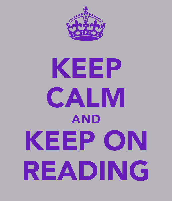 KEEP CALM AND KEEP ON READING