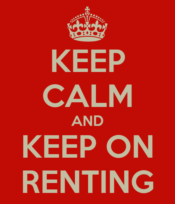 KEEP CALM AND KEEP ON RENTING