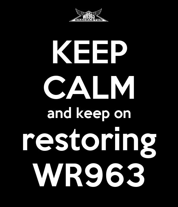 KEEP CALM and keep on restoring WR963
