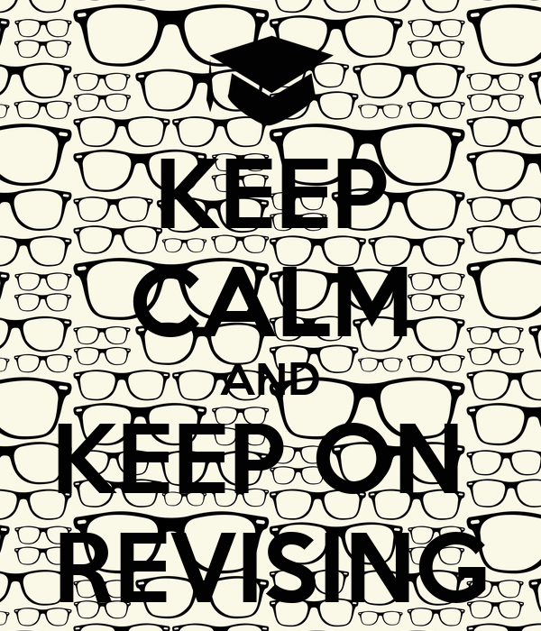 KEEP CALM AND KEEP ON  REVISING