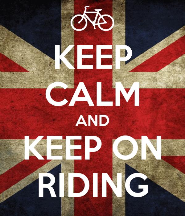 KEEP CALM AND KEEP ON RIDING
