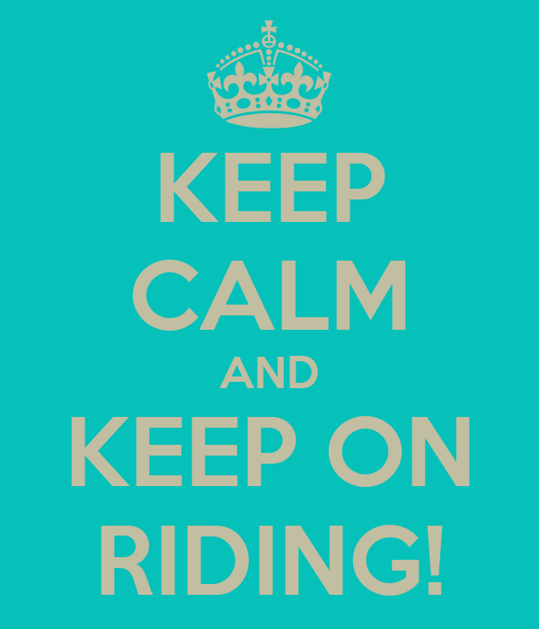 KEEP CALM AND KEEP ON RIDING!