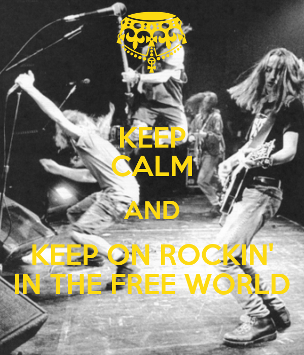 KEEP CALM AND KEEP ON ROCKIN' IN THE FREE WORLD