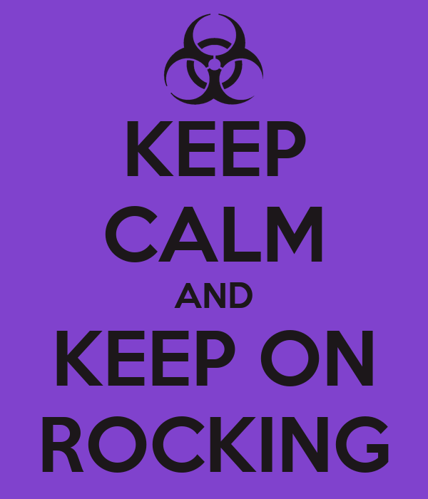 KEEP CALM AND KEEP ON ROCKING