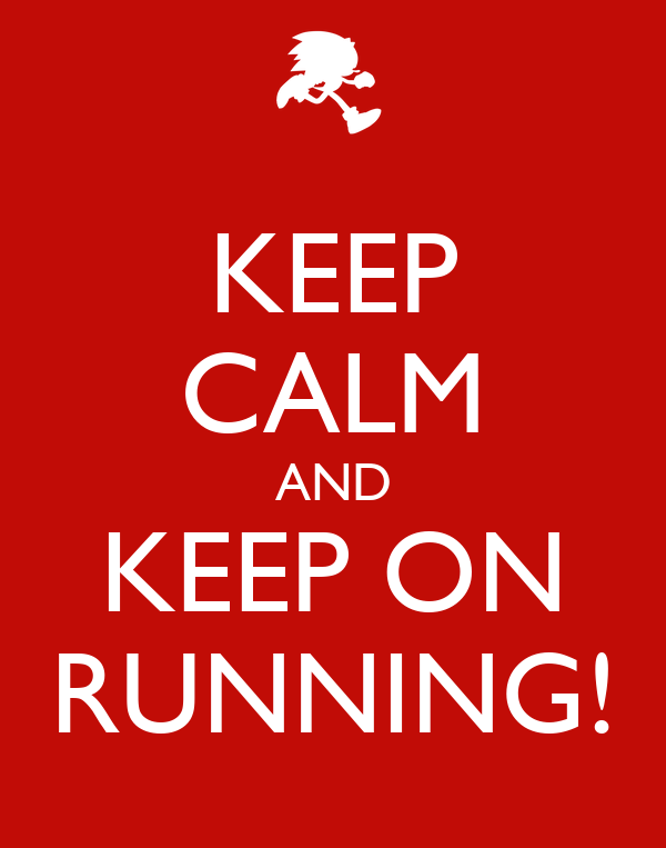 KEEP CALM AND KEEP ON RUNNING!