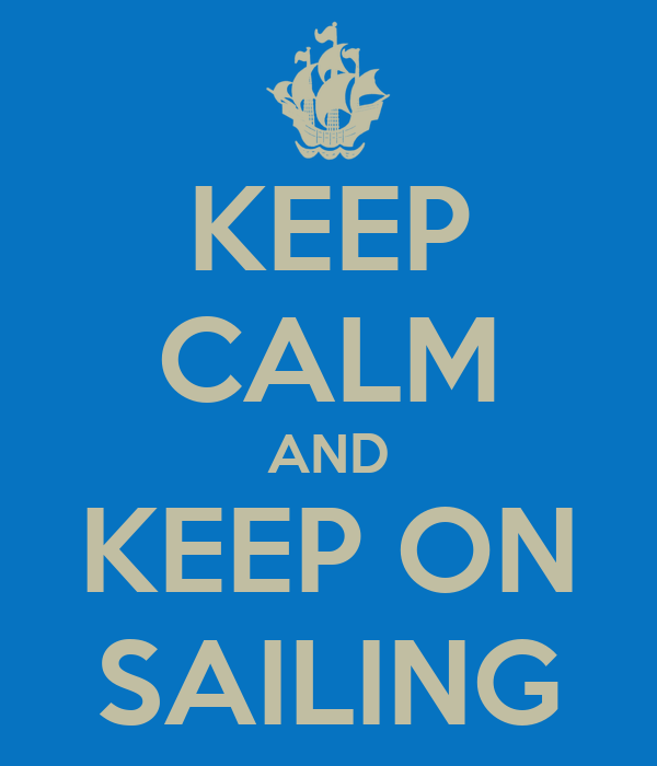 KEEP CALM AND KEEP ON SAILING