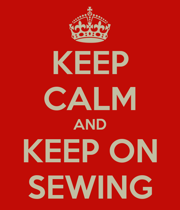 KEEP CALM AND KEEP ON SEWING
