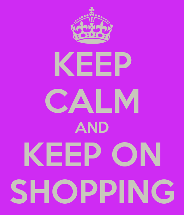 KEEP CALM AND KEEP ON SHOPPING