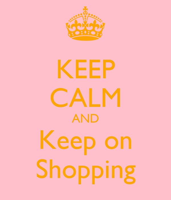 KEEP CALM AND Keep on Shopping