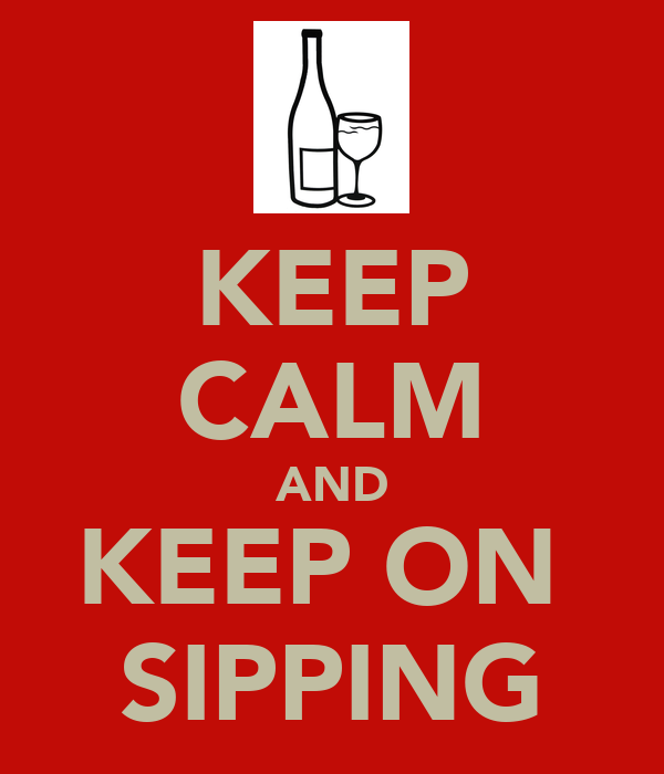 KEEP CALM AND KEEP ON  SIPPING