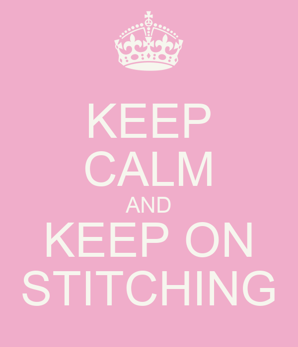 KEEP CALM AND KEEP ON STITCHING