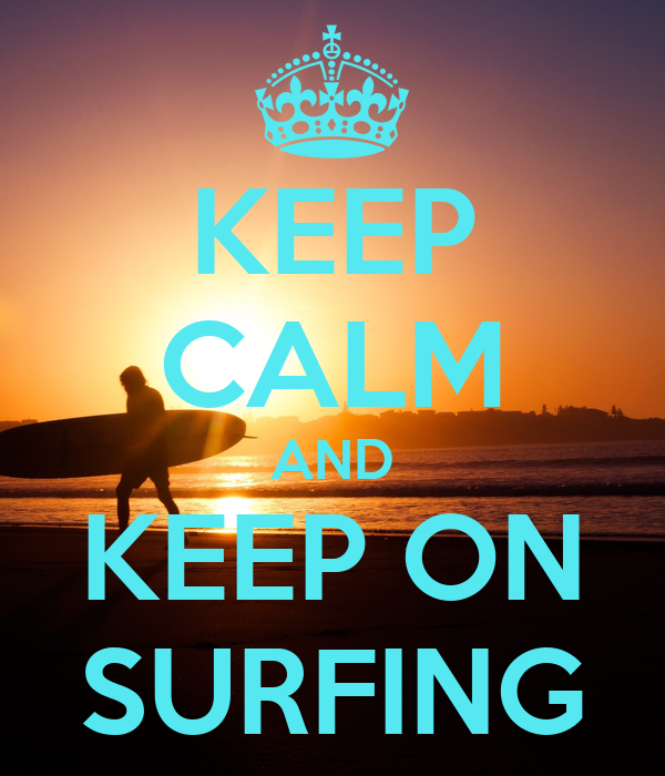 KEEP CALM AND KEEP ON SURFING