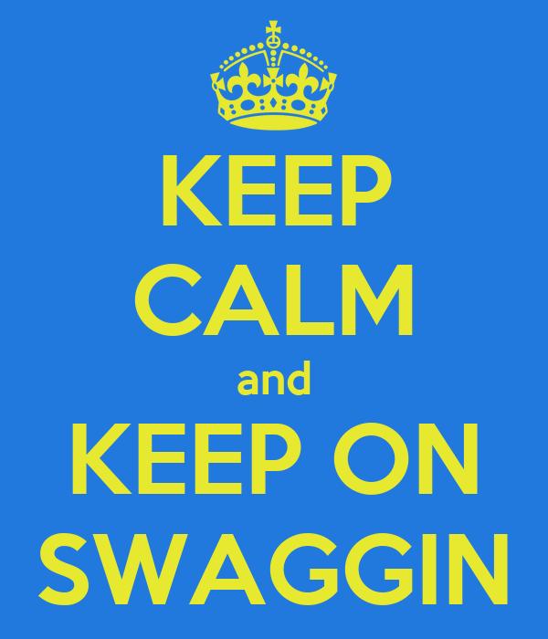 KEEP CALM and KEEP ON SWAGGIN