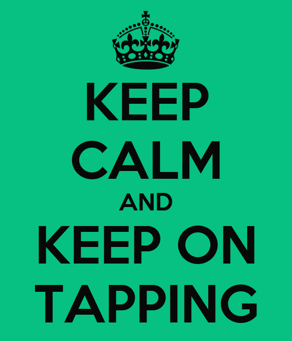 KEEP CALM AND KEEP ON TAPPING