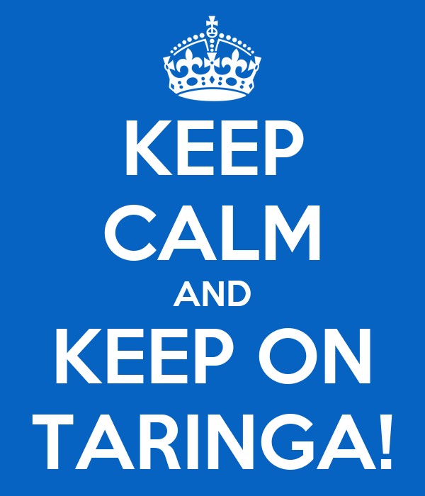 KEEP CALM AND KEEP ON TARINGA!