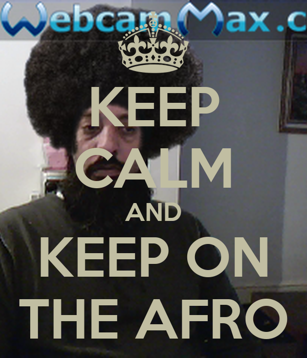 KEEP CALM AND KEEP ON THE AFRO