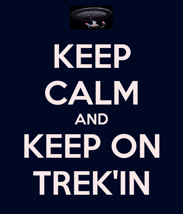 KEEP CALM AND KEEP ON TREK'IN