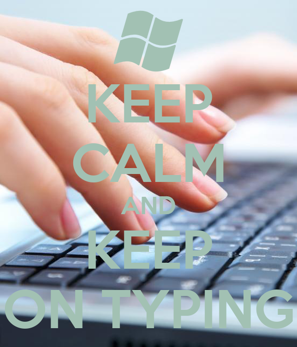KEEP CALM AND KEEP ON TYPING