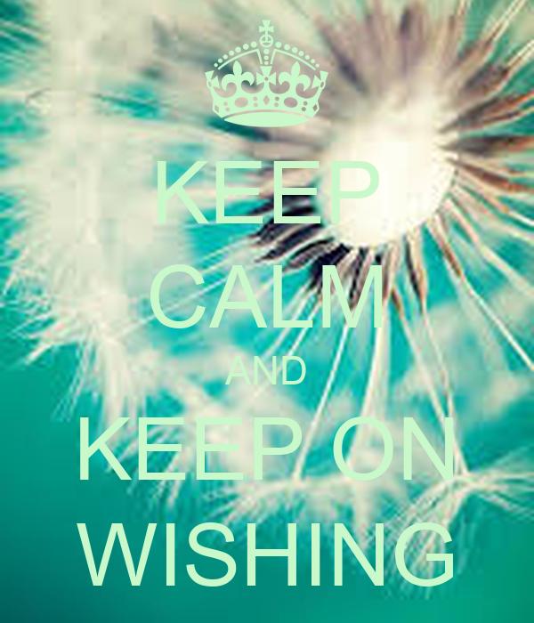 KEEP CALM AND KEEP ON WISHING