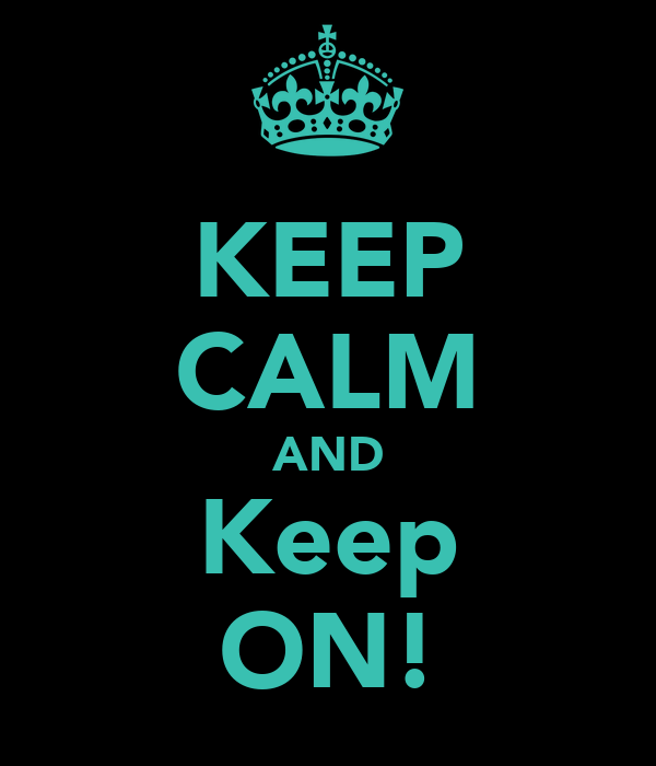 KEEP CALM AND Keep ON!
