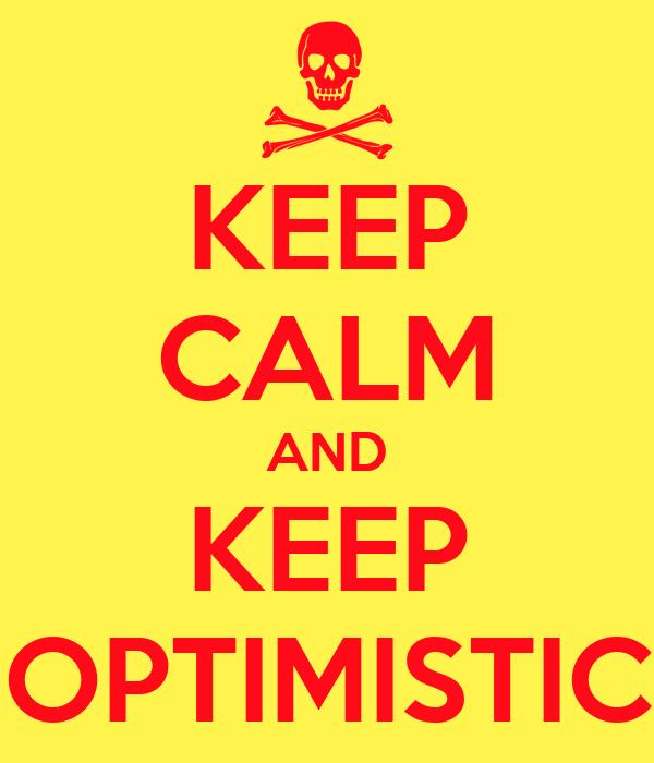 KEEP CALM AND KEEP OPTIMISTIC