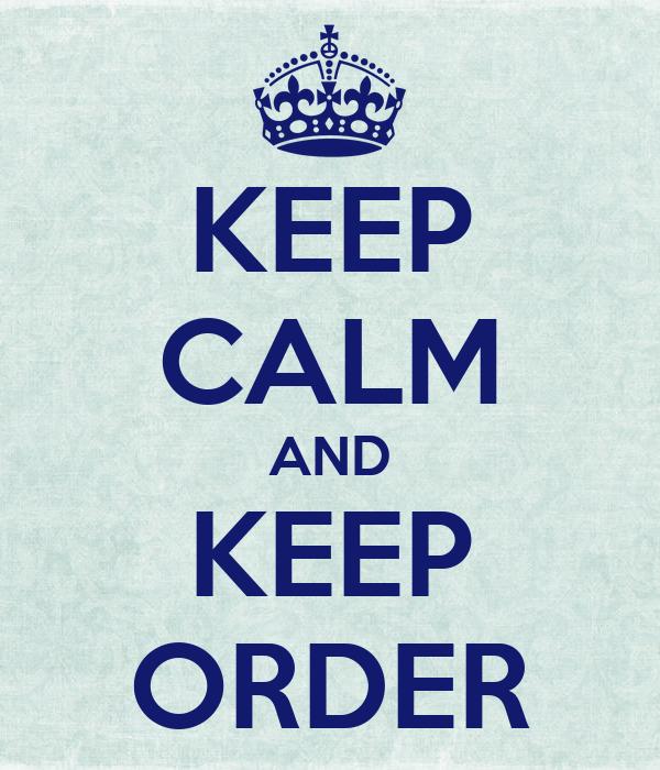 KEEP CALM AND KEEP ORDER