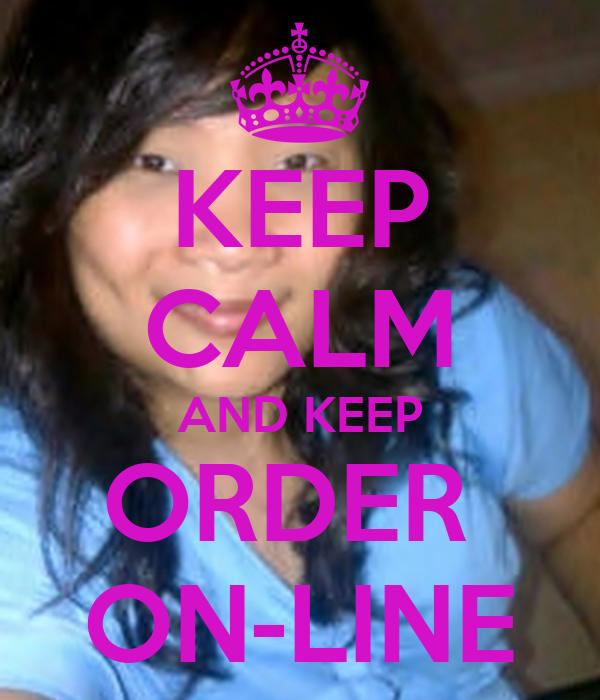 KEEP CALM AND KEEP ORDER  ON-LINE