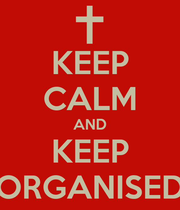 KEEP CALM AND KEEP ORGANISED