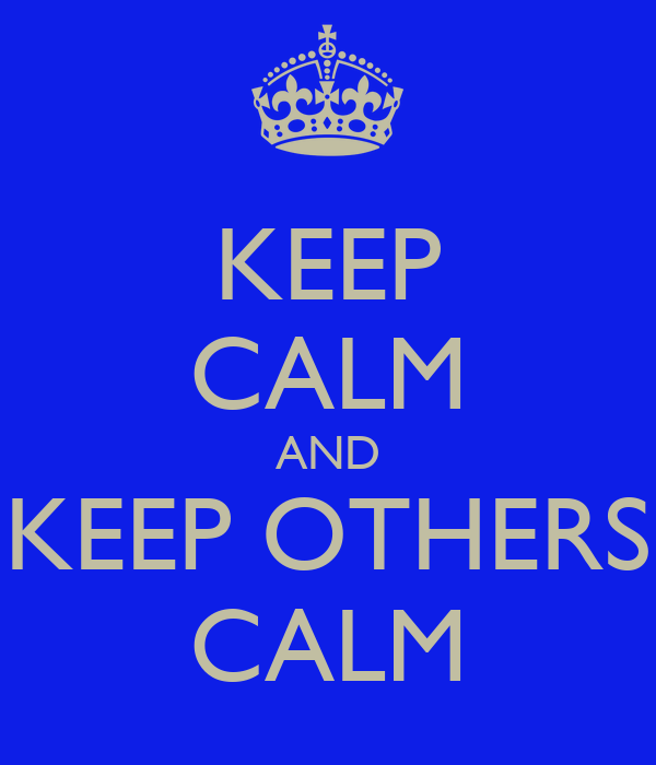 KEEP CALM AND KEEP OTHERS CALM
