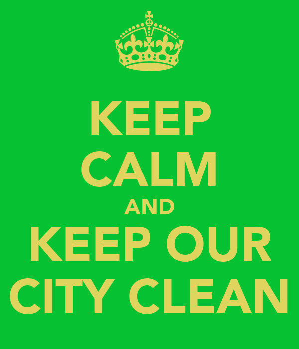 KEEP CALM AND KEEP OUR CITY CLEAN
