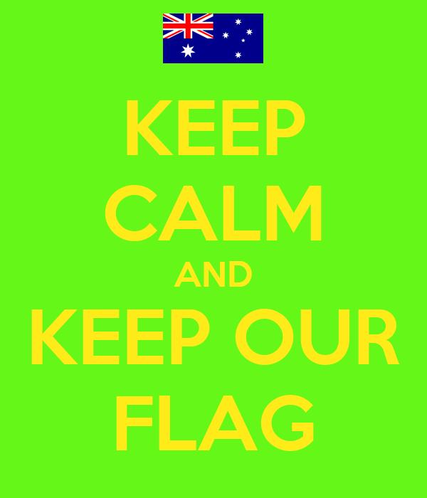 KEEP CALM AND KEEP OUR FLAG