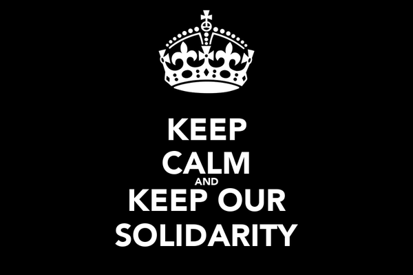 KEEP CALM AND KEEP OUR SOLIDARITY